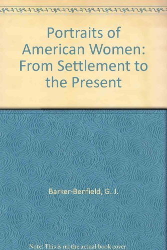 Portraits of American Women: From Settlement to: G. J. Barker-Benfield,