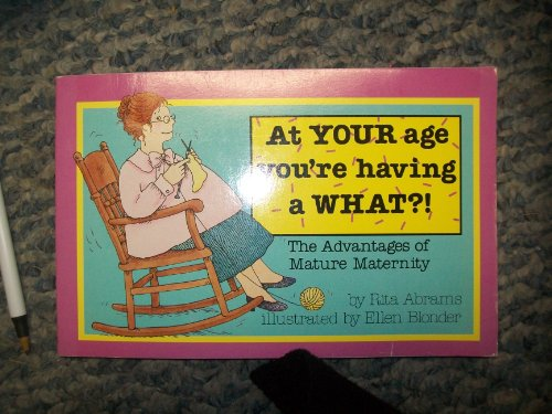 9780312058166: At Your Age You're Having a What?: The Advantages of Mature Maternity