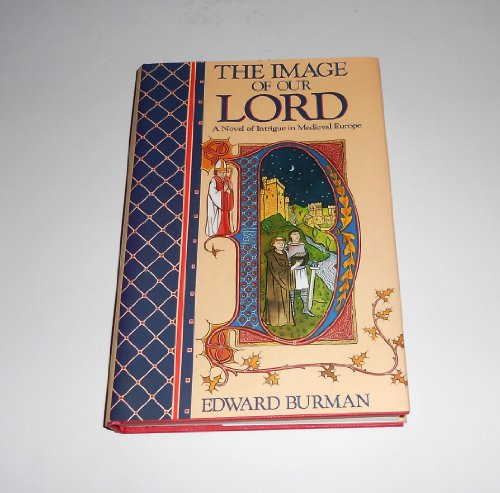 THE IMAGE OF OUR LORD / a Novel of Intrigue in Medieval Europe