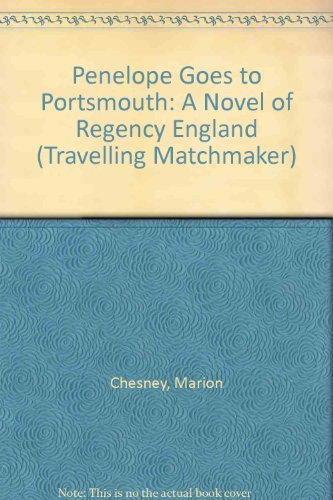 Penelope Goes to Portsmouth: A Novel of Regency England (Travelling Matchmaker): Chesney, Marion