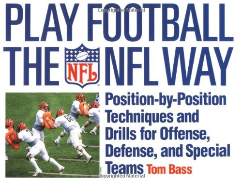 9780312059477: Play Football the NFL Way: Position by Position Techniques and Drills for Offense and Special Teams: Position-by-Position Techniques and Drills for Offense, Defense, and Special Terms
