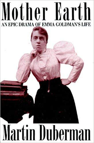 Mother Earth: An Epic Drama of Emma Goldman's Life: Martin Duberman
