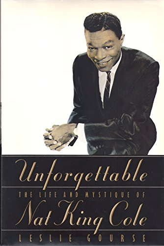 Unforgettable. The Life and Mystique of Nat King Cole. Mit Abb.: Gourse, Leslie