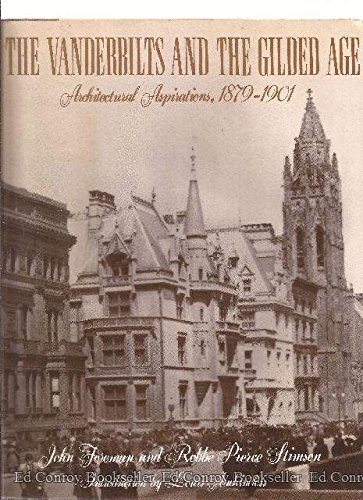 Vanderbilts and the Gilded Age: Architectural Aspirations, 1879-1901.: FOREMAN, John and STIMSON, ...