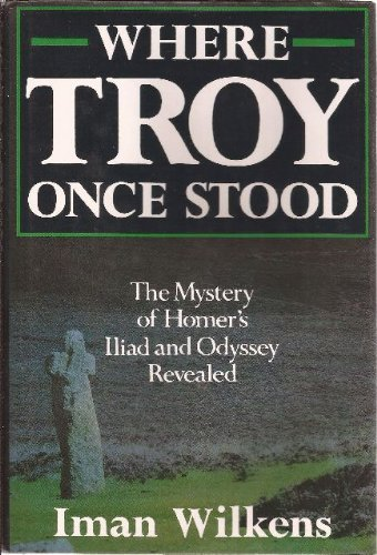 9780312059941: Where Troy Once Stood: The Mystery of Homer's Iliad & Odyssey Revealed