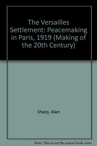9780312060497: The Versailles Settlement: Peacemaking in Paris, 1919 (Making of the 20th Century)