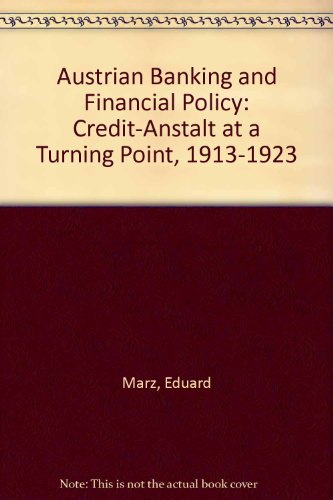 Austrian Banking and Financial Policy: Credit-Anstalt at a Turning Point, 1913-1923: Marz, Eduard