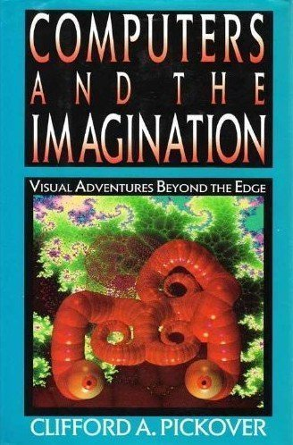 Computers and the imagination: Visual adventures beyond the edge (9780312061319) by Clifford A Pickover