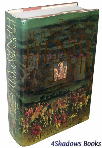 The Autobiography of Henry VIII: With Notes by His Fool, Will Somers/a Novel: George, Margaret