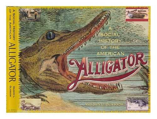 A Social History of the American Alligator: The Earth Trembles With His Thunder: Glasgow, Vaughn L.
