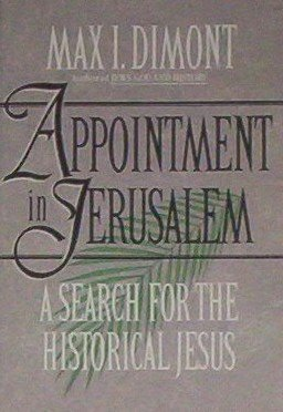 Appointment in Jerusalem: A Search for the Historical Jesus: Dimont, Max I.