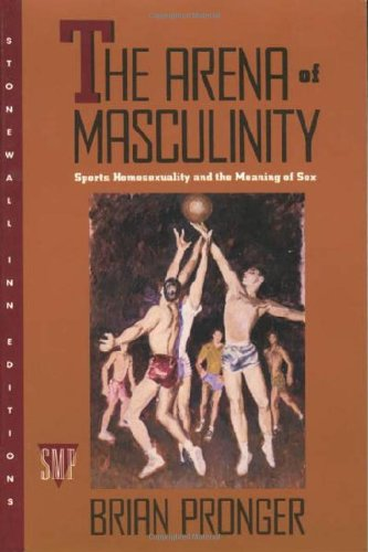 9780312062934: The Arena of Masculinity: Sports, Homosexuality, and the Meaning of Sex