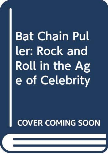 9780312063016: Bat Chain Puller: Rock and Roll in the Age of Celebrity