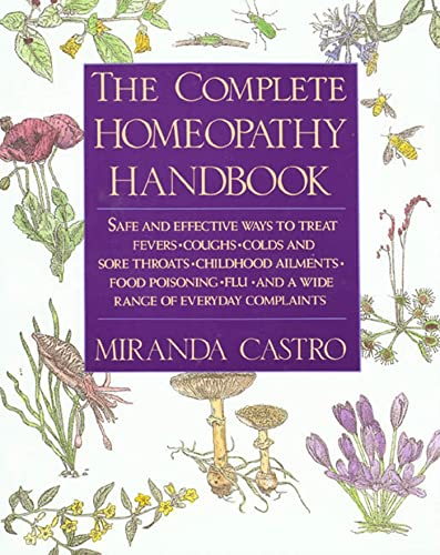The Complete Homeopathy Handbook: Safe and Effective Ways to Treat Fevers, Coughs, Colds and Sore ...