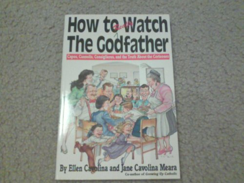 9780312063238: How to Really Watch the Godfather: Capos, Cannolis, Consiglieres, and the Truth About the Corleones