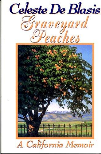 Graveyard Peaches: A California Memoir: De Blasis, Celeste