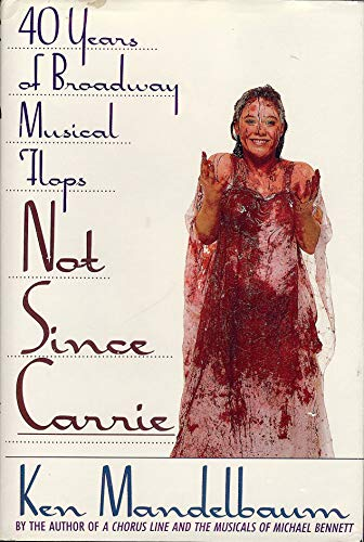 9780312064280: Not Since Carrie: Forty Years of Broadway Musical Flops
