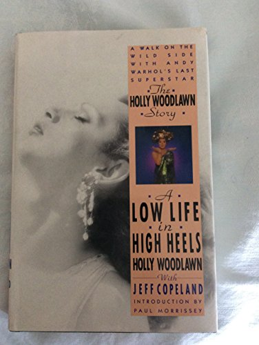 The Holly Woodlawn Story: A Low Life in High Heels: Woodlawn, Holly & Copeland, Jeff (introduction ...