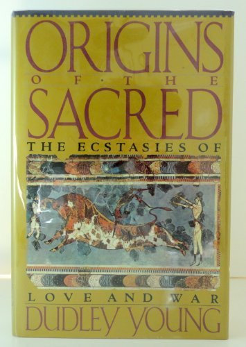 9780312064327: Origins of the Sacred: The Ecstasies of Love and War