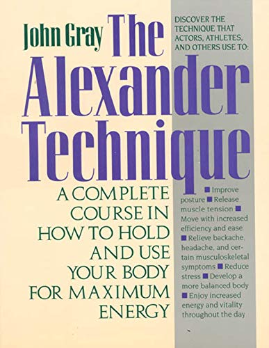 9780312064945: The Alexander Technique: A Complete Course in How to Hold and Use Your Body for Maximum Energy