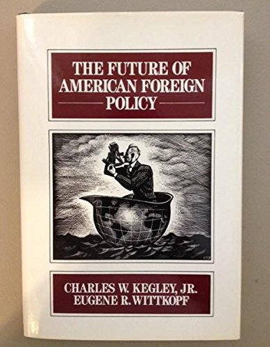 The Future of American Foreign Policy: Eugene R. Wittkopf;