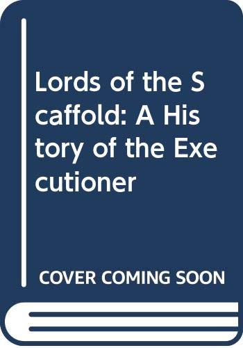 9780312065591: Lords of the Scaffold: A History of the Executioner