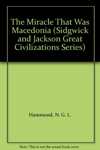 9780312065867: The Miracle That Was Macedonia (Sidgwick and Jackson Great Civilizations Series)