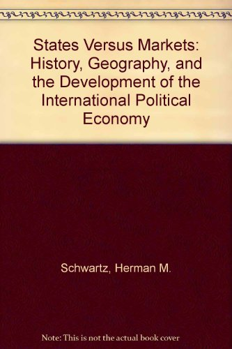 States Versus Markets: History, Geography, and the: Schwartz, Herman M.
