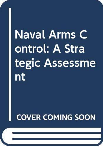 Naval Arms Control: A Strategic Assessment: Barry M. Blechman,