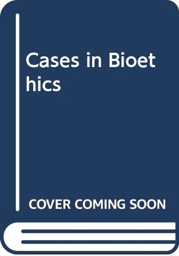 Cases in Bioethics : Selections From the: Bette-Jane Crigger