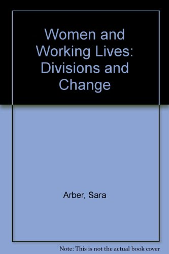 Women and Working Lives: Divisions and Change: Arber, Sara