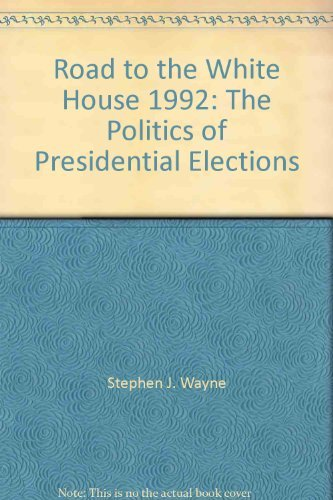 The Road to the White House 1992 The Politics of Presidential Elections: Stephen J. Wayne (Author);...