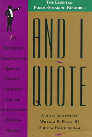 9780312068974: And I Quote: The Definitive Collection of Quotes, Sayings, and Jokes for the Contemporary Speechmaker