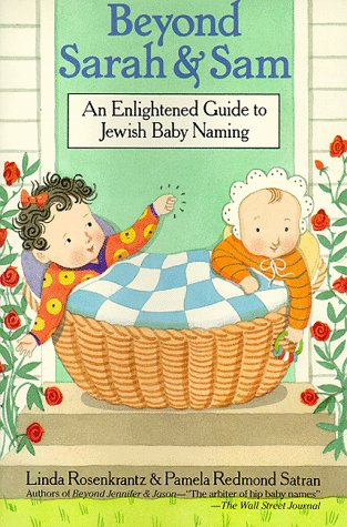 Beyond Sarah and Sam An Enlightened Guide to Jewish Baby Naming