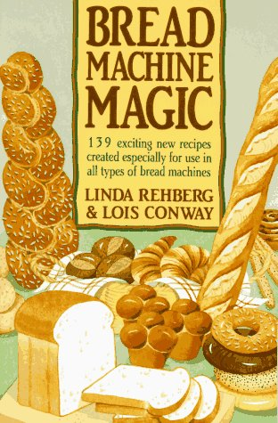 Bread Machine Magic: 139 Exciting New Recipes Created Especially for Use in All Types of Bread Machines 9780312069148 Features recipes for deli rye, San Francisco sourdough, Black Forest pumpernickel, Irish soda bread, zucchini carrot bread, and more