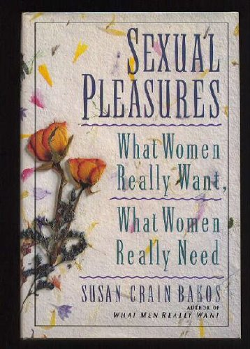 9780312069285: Sexual Pleasures: What Women Really Want, What Women Really Need