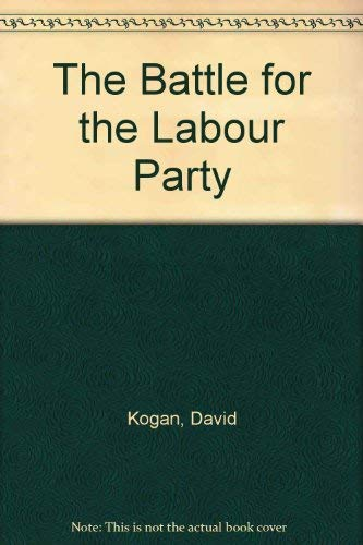 9780312069582: The Battle for the Labour Party