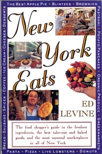 9780312069810: New York Eats: The Food Shoppers Guide to the Freshest Ingredients, the Best Takeout and Baked Goods and the Most Unsual Marketplaces in All of N Y