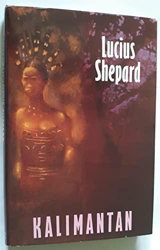 KALIMANTAN: Shepard, Lucius.