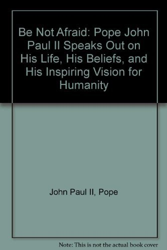 9780312070212: Be Not Afraid: Pope John Paul II Speaks Out on His Life, His Beliefs, and His Inspiring Vision for Humanity (English and French Edition)