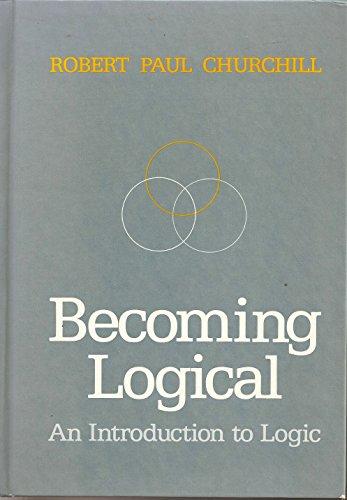 9780312070663: Becoming Logical: An Introduction to Logic