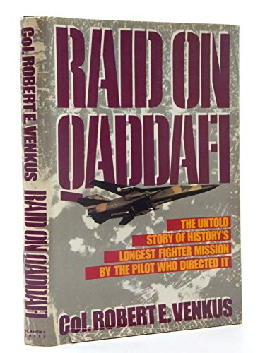9780312070731: Raid on Qaddafi: The Untold Story of History's Longest Fighter Mission by the Pilot Who Directed It