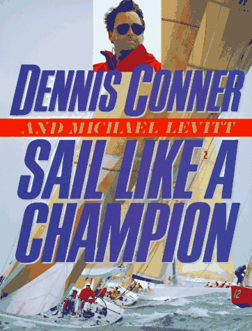 Sail Like a Champion: Conner, Dennis, and Michael Levitt