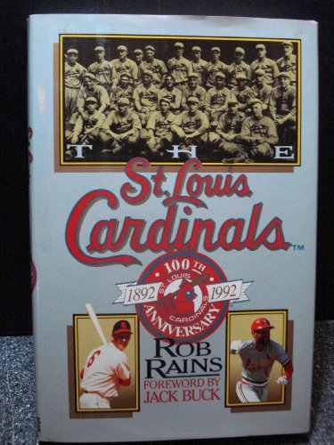 The St. Louis Cardinals: The 100th Anniversary History: Rains, Rob