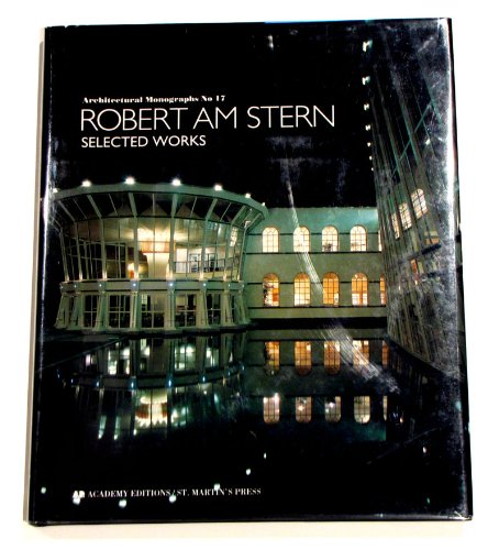 Robert Am Stern: Selected Works (Architectural Monographs No. 17)