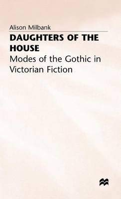 9780312071684: Daughters of the House: Modes of the Gothic in Victorian Fiction