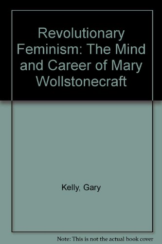 9780312072551: Revolutionary Feminism: The Mind and Career of Mary Wollstonecraft