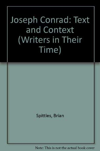 Joseph Conrad: Text and Context (Writers in Their Time): Spittles, Brian