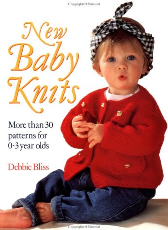 New Baby Knits: More Than 30 Patterns for 0-3 Year Olds (9780312073978) by Debbie Bliss