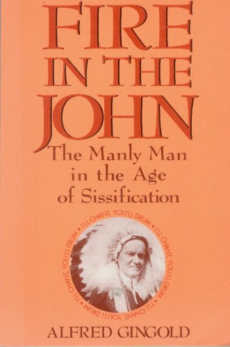 Fire in the John: The Manly Man in the Age of Sissification